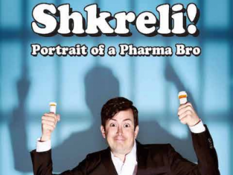 Shkreli! Portrait of a Pharma Bro